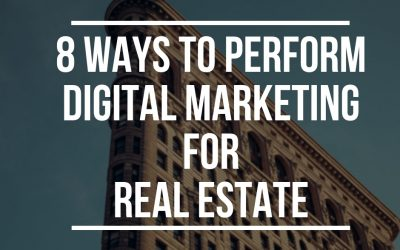 8 Ways to Perform Digital Marketing for Real Estate